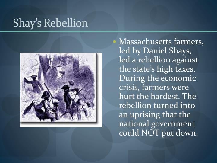 shay rebellion A violent insurrection in the massachusetts countryside during 1786 and 1787, shays' rebellion was brought about by a monetary debt crisis at the end of the american revolutionary war although massachusetts was the focal point of the crisis, other states experienced similar economic hardships in.