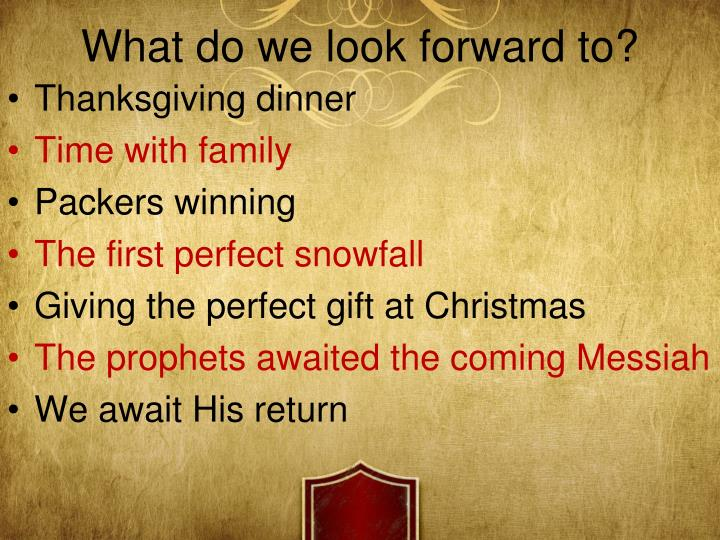 What do we look forward to