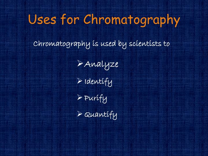 Uses for chromatography