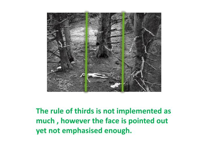The rule of thirds is not implemented as much , however the face is pointed out yet not emphasised enough.
