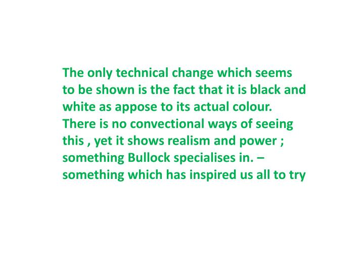 The only technical change which seems to be shown is the fact that it is black and white as appose to its actual colour.