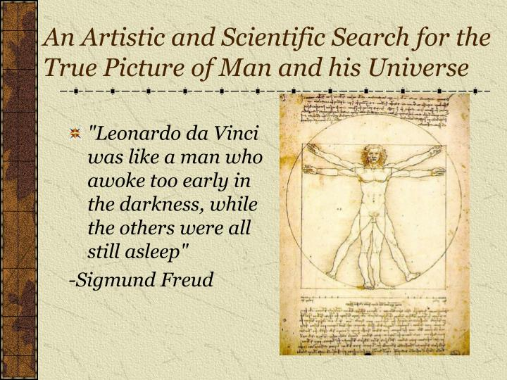 An Artistic and Scientific Search for the True Picture of Man and his Universe