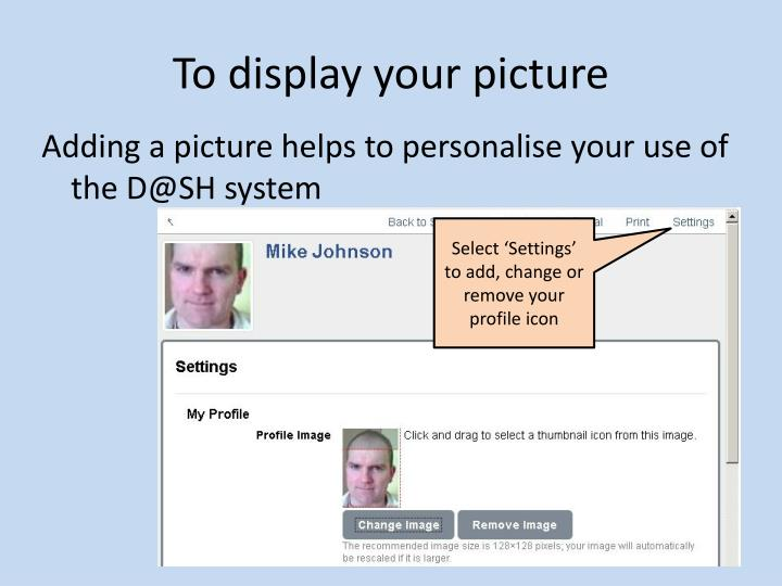 To display your picture