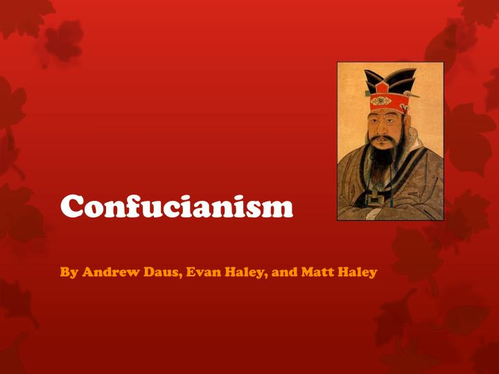 the history and origins of confucianism Confucianism, though commonly labeled a religion, could more accurately be understood as a worldview, ethical system, or a way of life determined by a complex matrix of social, philosophical, political, moral, and religious ideologies.
