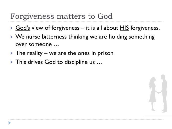 Forgiveness matters to God