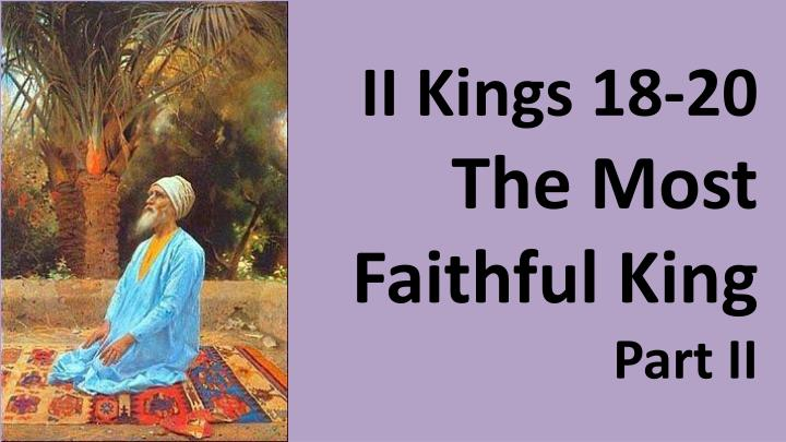 Ii kings 18 20 the most faithful king part ii