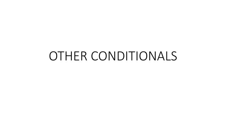 other conditionals n.