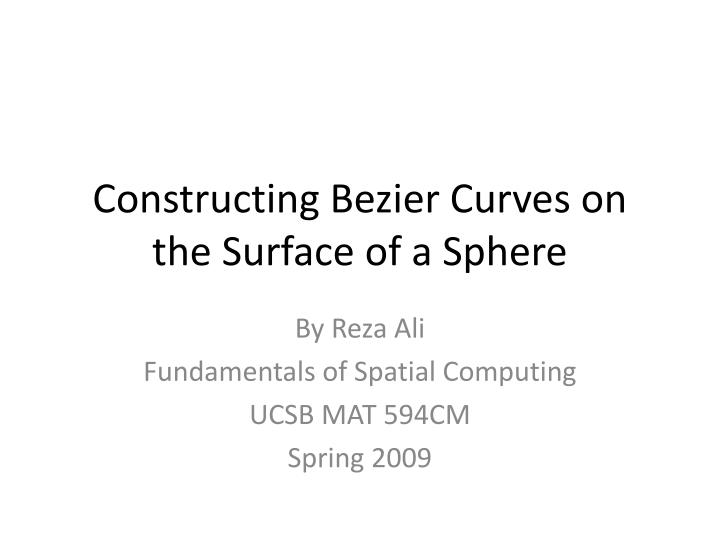PPT - Constructing Bezier Curves on the Surface of a Sphere