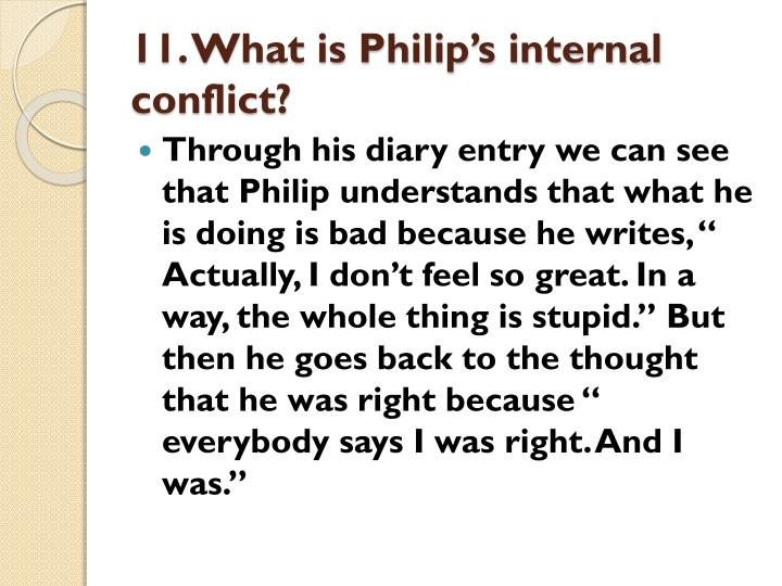 11. What is Philip's internal conflict?