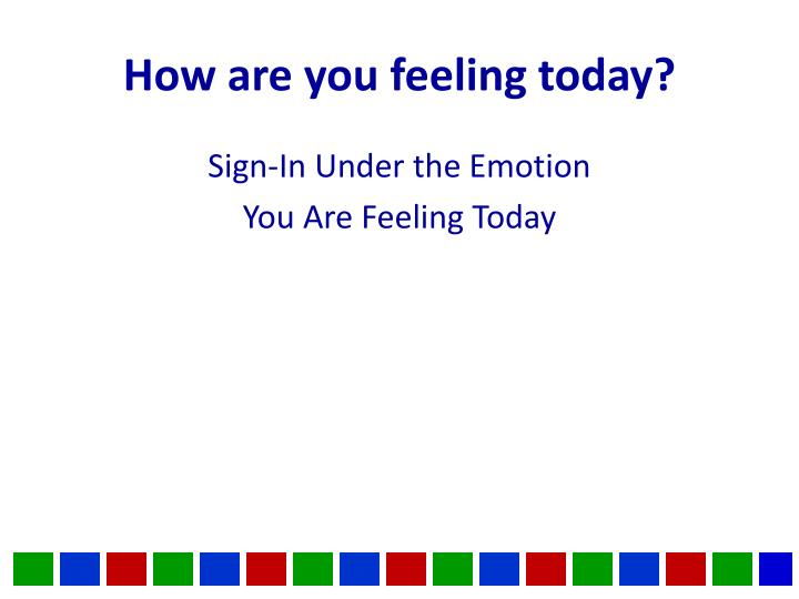 how are you feeling today n.