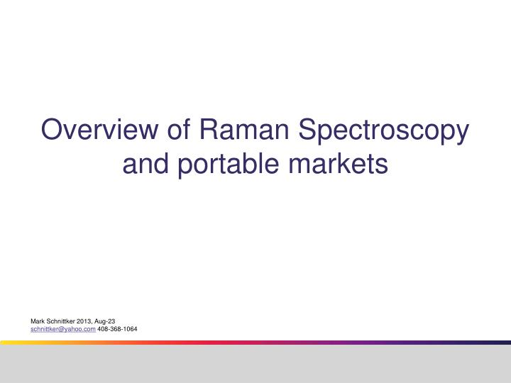 an overview of raman spectroscopy Chapter three an overview of raman spectroscopy and raman imaging is given chapter four deals with the theory of confocal microscopes and photomultiplier tubes which are used as detectors in confocal microscopes.