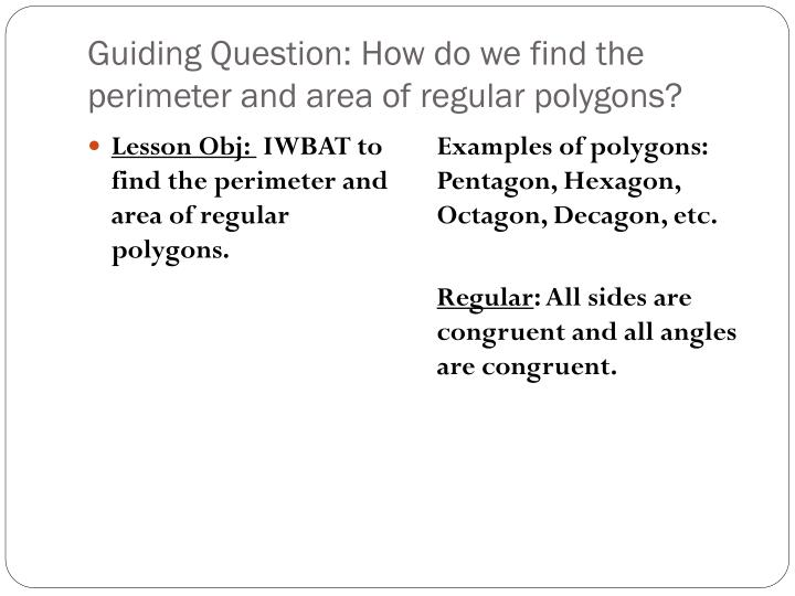 Guiding question how do we find the perimeter and area of regular polygons