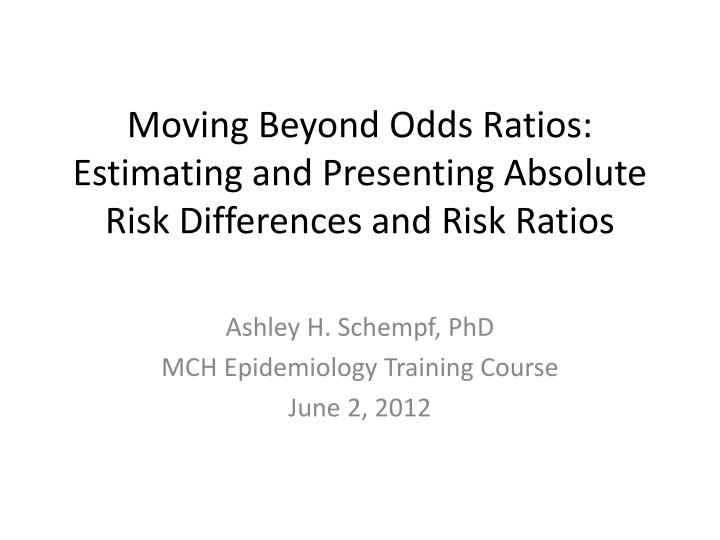 moving beyond odds ratios estimating and presenting absolute risk differences and risk ratios n.