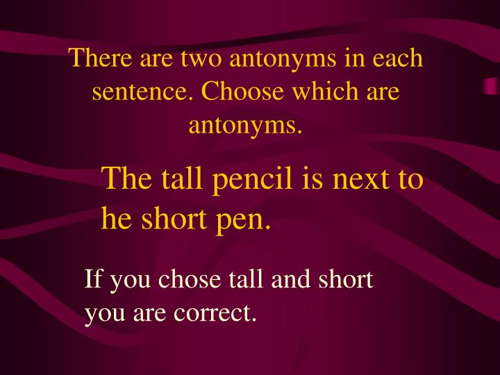 There are two antonyms in each sentence choose which are antonyms