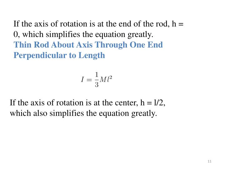 If the axis of rotation is at the end of the rod, h = 0, which simplifies the equation greatly.