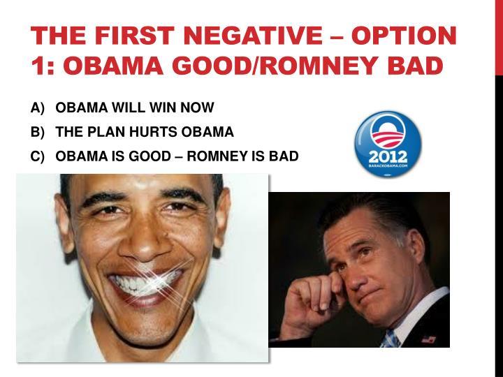 The first negative option 1 obama good romney bad