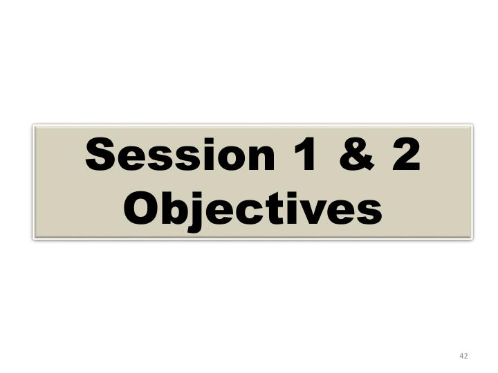 Session 1 & 2 Objectives