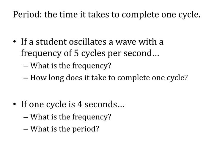 Period: the time it takes to complete one cycle.