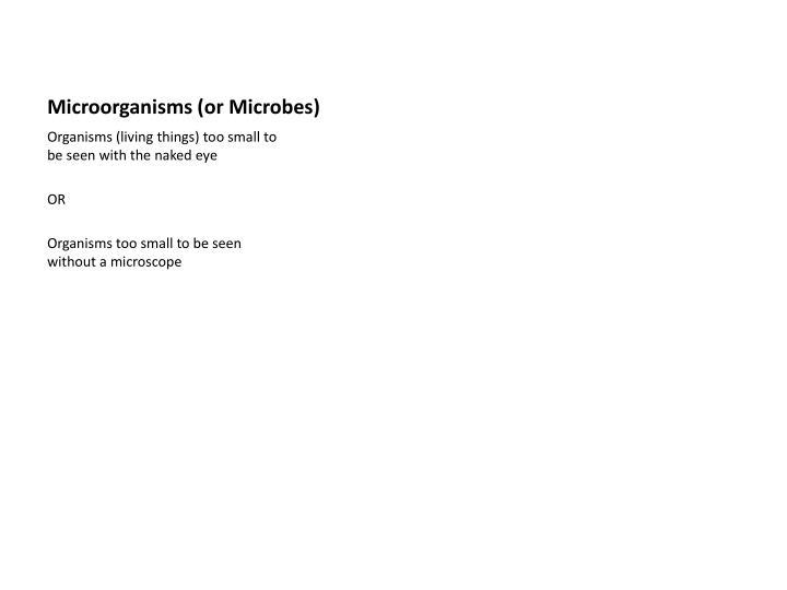 Microorganisms or microbes