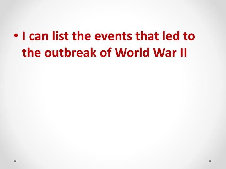 I can list the events that led to the outbreak of World War II