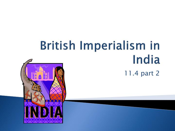 essay about imperialism in india Imperialism in india imperialism, as defined by the dictionary of human geography, is the creation and/or maintenance of an unequal economic, cultural, and territorial relationship, usually between states and often in the form of an empire, based on domination and subordination.