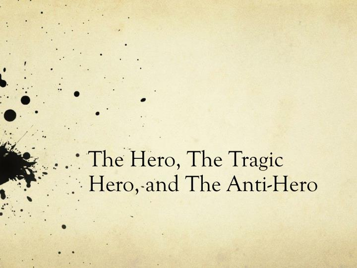 the hero the tragic hero and the anti hero n.