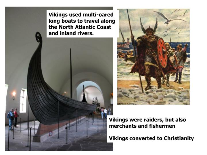 Vikings used multi-oared long boats to travel along the North Atlantic Coast and inland rivers.