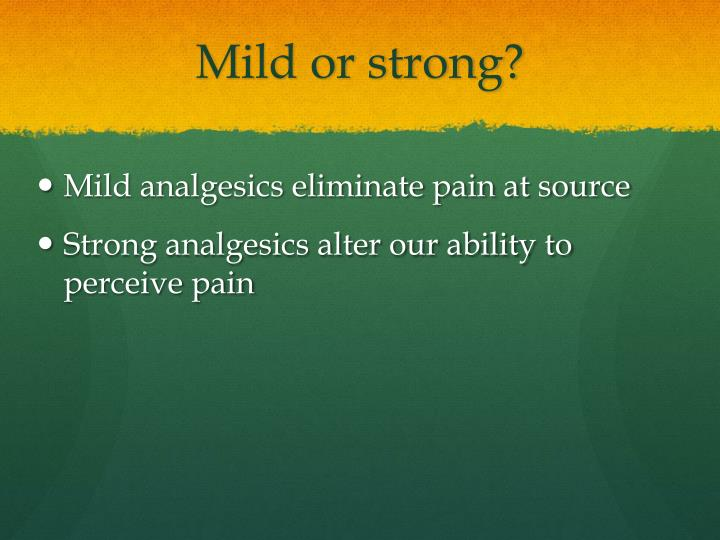 Mild or strong?