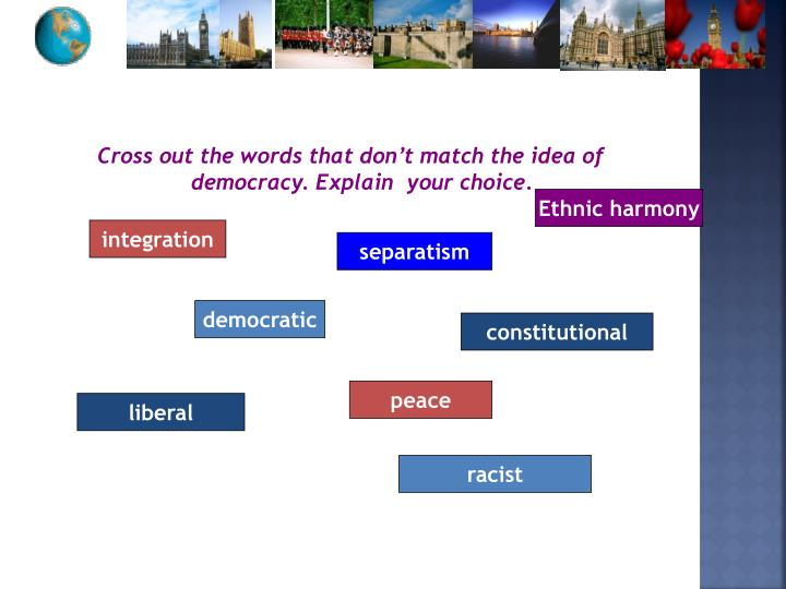 Cross out the words that don't match the idea of democracy. Explain  your choice.