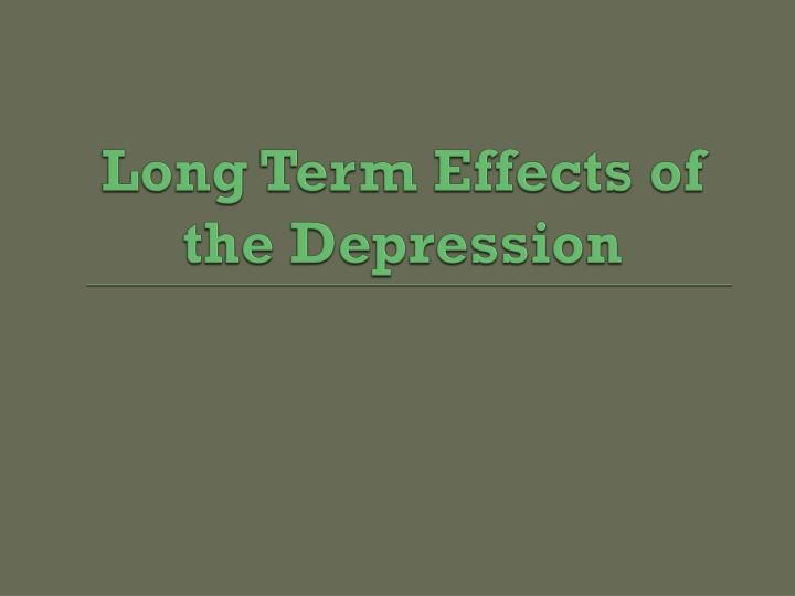 Long Term Effects of the Depression
