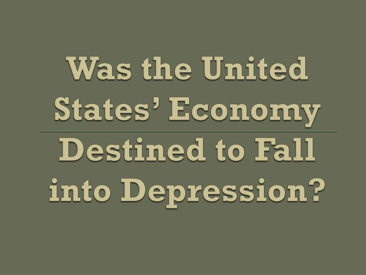 Was the United States' Economy Destined to Fall into Depression?