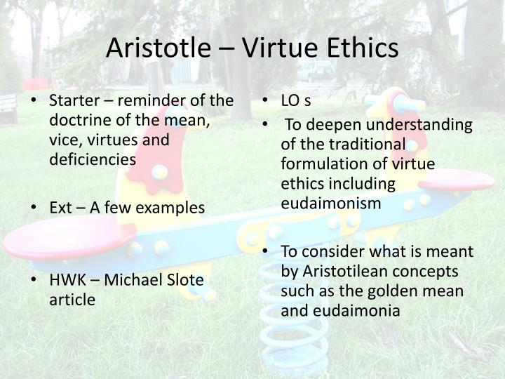 aristotles ethics: luck, virtue and happiness essay 1 on virtue ethics and aristotle introduction modern moral philosophy has long been dominated by two basic theories, kantianism or deontology on the one hand and utilitarianism or consequentialism on the other.
