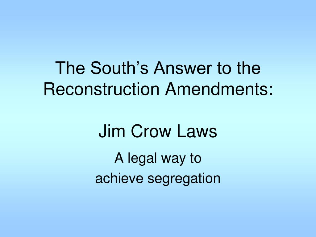 PPT - The South's Answer to the Reconstruction Amendments ...