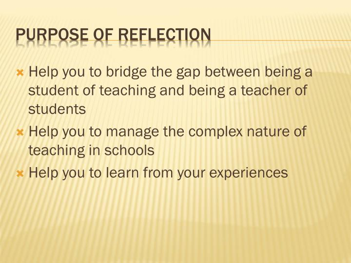 Help you to bridge the gap between being a student of teaching and being a teacher of students