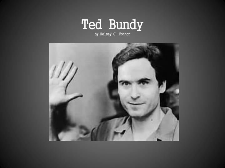 Ppt Ted Bundy By Kelsey O Connor Powerpoint Presentation
