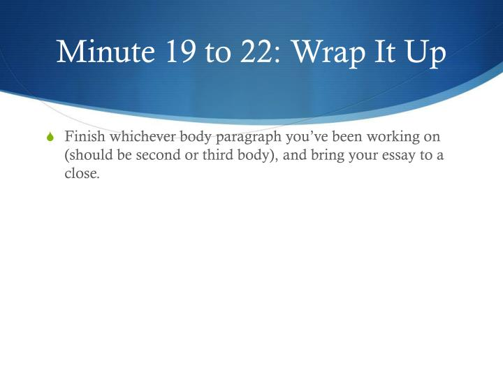Minute 19 to 22: Wrap It Up