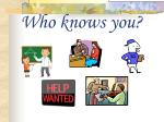 who knows you