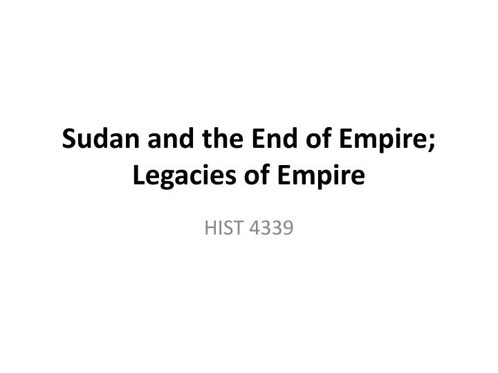 sudan and the end of empire legacies of empire n.