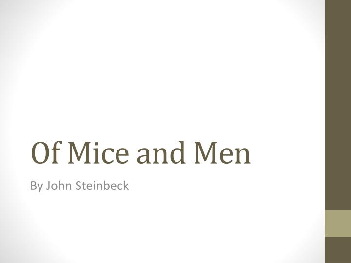 the instances of foreshadowing in of mice and men by john steinbeck Foreshadowing is used widely throughout john steinbeck's novel, of mice and menhe uses it to add suspense and highten the rising action of the story throughout the novel, steinbeck hints that something bad is going to happen to several characters.