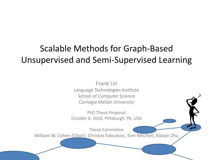 scalable methods for graph based unsupervised and semi supervised learning n.