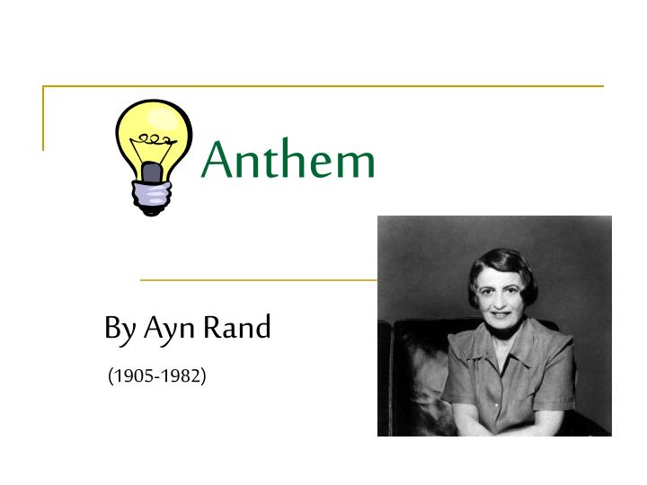 ayn rand the anthem essay contest Each year the ayn rand institute (ari), a united states organization, awards more than us$130,000 in prizes to over 750 students who distinguish themselves in high school essay contests on anthem, the fountainhead and atlas shrugged.
