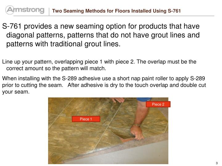 Two seaming methods for floors installed using s 7611