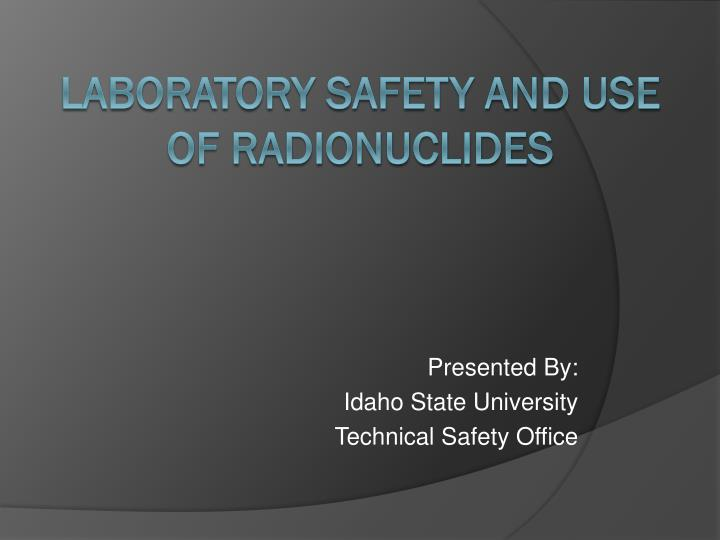 Presented by idaho state university technical safety office