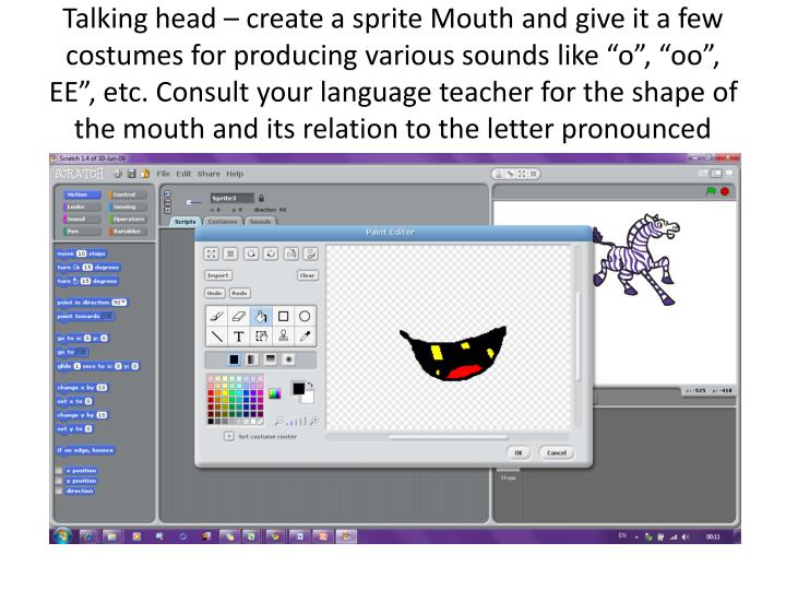 "Talking head – create a sprite Mouth and give it a few costumes for producing various sounds like ""o"", """