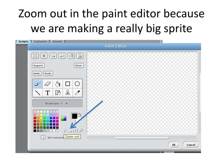 Zoom out in the paint editor because we are making a really big sprite