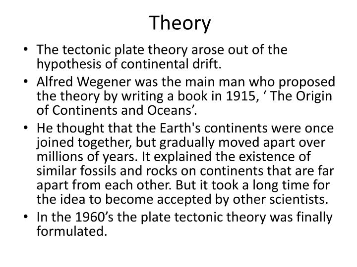 theory of plate tectonics essay Plate tectonic theory what is plate tectonics plate tectonics is the main force that shapes our planet's surface over a long period of time the study of how the earth's crust is shaped by geological forces.