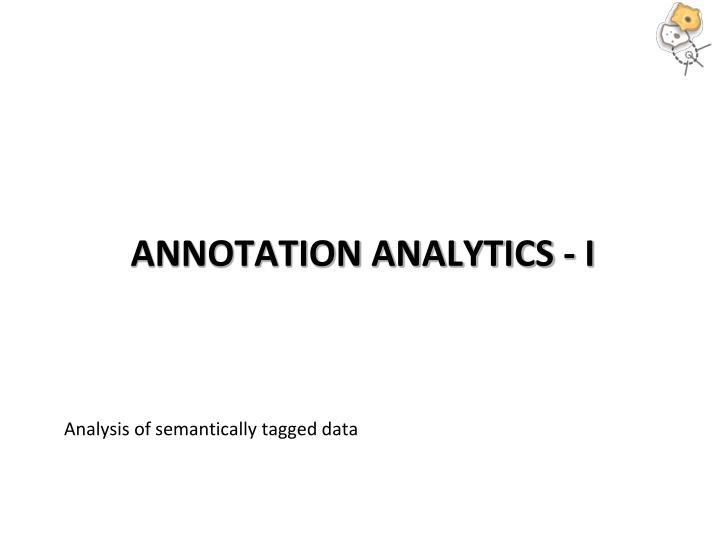 Annotation Analytics - I