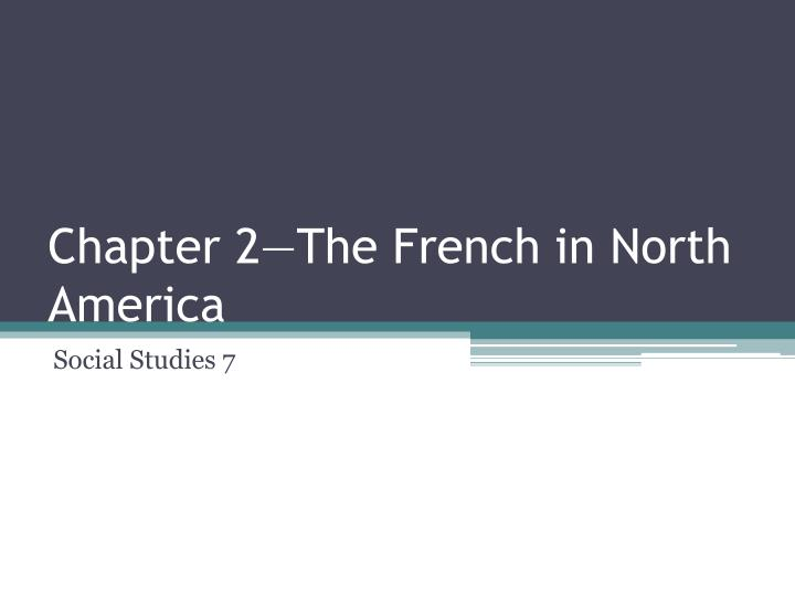 chapter 2 the french in north america n.