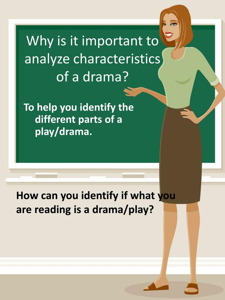 Why is it important to analyze characteristics of a drama?