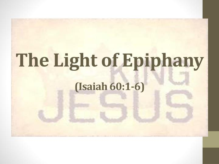 the light of epiphany isaiah 60 1 6 n.